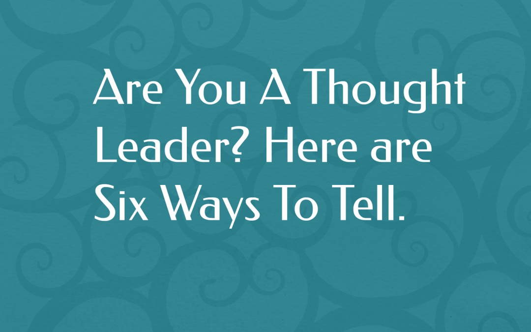 Are You A Thought Leader? Here Are Six Ways To Tell.
