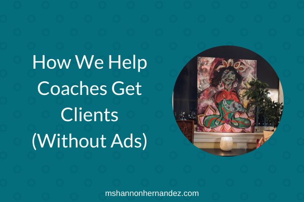 How We Help Coaches Get Clients (Without Ads)